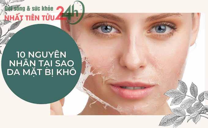 10 Nguyên nhân tại sao da mặt bị khô