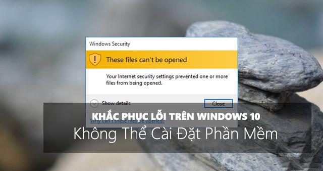 Khắc phục lỗi không thể cài đặt phần mềm trên Windows 10-1